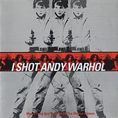 I Shot Andy Warhol (Music From And Inspired By The Motion Picture) by Various Artists