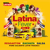 Latina Fever, Vol. 3 : Reggaeton, Bachata, Salsa (Pure Caliente Latin Tracks) von Various Artists