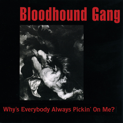 Why's Everybody Always Pickin' On Me? by Bloodhound Gang