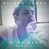 In My Head (Remixes) by Ryland James