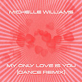My Only Love Is You (Dance Remix) fra Michelle Williams
