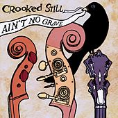 Ain't No Grave (Sliiprz Remix) by Crooked Still