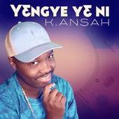 Yengye Ye Ni by K. Ansah