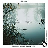 Changing Minds (PASSIK Remix) by Dave202