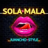 Sola Mala de Juancho Style