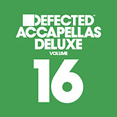Defected Accapellas Deluxe, Vol. 16 de Various Artists