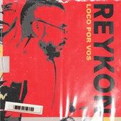 LOCO POR VOS by Reykon