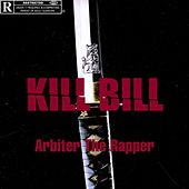 Kill Bill von Arbiter The Rapper