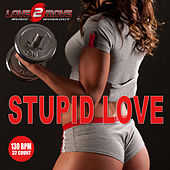 Stupid Love (Workout Mixes -  32 Count Phrasing 130 BPM) by Love2move Music Workout