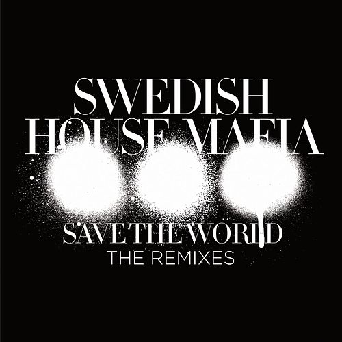 Save The World (The Remixes) by Swedish House Mafia