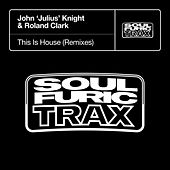 This Is House (Remixes) by John 'Julius' Knight