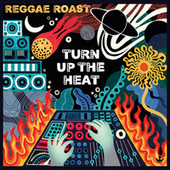 Turn Up the Heat von Reggae Roast