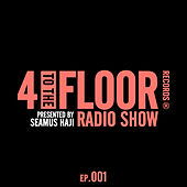 4 To The Floor Radio Episode 001 (presented by Seamus Haji) by Various Artists