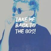Take Me Back to the 80s! de 60's 70's 80's 90's Hits, 80's D.J. Dance, 80's Love Band