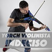 Indeciso by Yorch Violinista