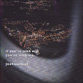 If you're with me, you're with me. de Justnormal