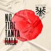No Tire Tanta Bala by Distrito Especial