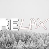 Relax: Piano for Relaxation, Study, Sleep, Yoga, Meditation, Baby, Therapy, Zen, Chill, Peaceful, Massage, Calm, Serenity, Spa von Various Artists