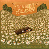 Weird and Obscure Songs from Old Gents Pushing up Daisies by The Burnett Sisters Duo