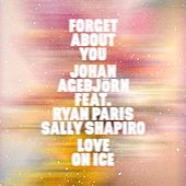 Forget About You & Love on Ice by Ryan Paris Johan Agebjörn