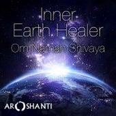 Om Namah Shivaya - Inner Earth Healer de Aroshanti