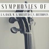 Symphonies of J. S. Bach, W. A. Mozart & L. V. Beethoven de Various Artists
