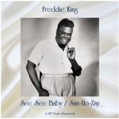 See See Baby / San-Ho-Zay (All Tracks Remastered) by Freddie King