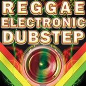 Reggae Electronic Dubstep (Best of Glitch, Krunk, Grime, Bass Music, Psystep, Brostep, Hyphe, 4x4, Reggae Infused Dubstep) by Masters of Reggae Electronic Dubstep