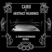 Il Tempo di Riprendersi (Abstract Meanings Remix) by Cairo