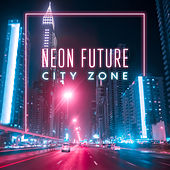Neon Future – City Zone by Various Artists