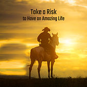 Take a Risk to Have an Amazing Life by Various Artists