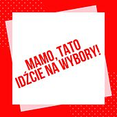Mamo, tato idźcie na wybory (Polska ważna jest) by Najlepsze dla dzieci