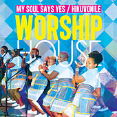 My Soul Says Yes / Hikuvonile by Worship House