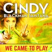 We Came to Play von Cindy Blackman Santana