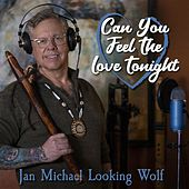 Can You Feel the Love Tonight by Jan Michael Looking Wolf