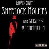 Der Geist des Architekten - Sherlock Holmes - Eine Studie in Angst, Band 1 (Ungekürzt) von David Gray
