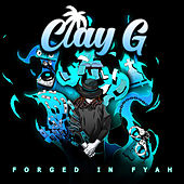 Forged in Fyah de Clay G