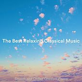 The Best Relaxing Classical Music: Smooth and Chilled Classical Pieces de Various Artists
