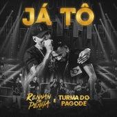 Já Tô (Ao Vivo) by Rennan da Penha