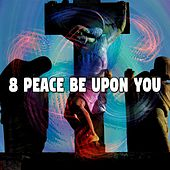 8 Peace Be Upon You von Praise and Worship