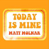 Today Is Mine by Matt Molnar