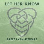 Let Her Know de Brett Ryan Stewart