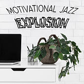 Motivational Jazz Explosion - Get Inspired by Smooth Sounds for a Successful Home Office by Jazz Lounge