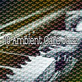 10 Ambient Café Jazz by Chillout Lounge