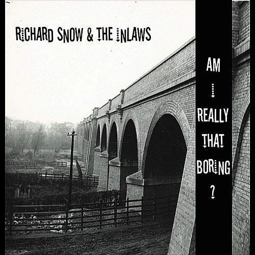 Am I Really That Boring? by Richard Snow