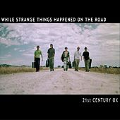While Strange Things Happened on the Road (Live) de 21st Century Ox
