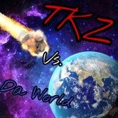 T K Z Vs. Da World by TKZ