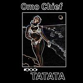 Ta Ta Ta by Omo Chief