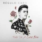 Todo Va A Estar Bien by Regulo Caro