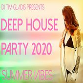 Deep House Party 2020 (Summer Vibes) by DJ Tim Gladis